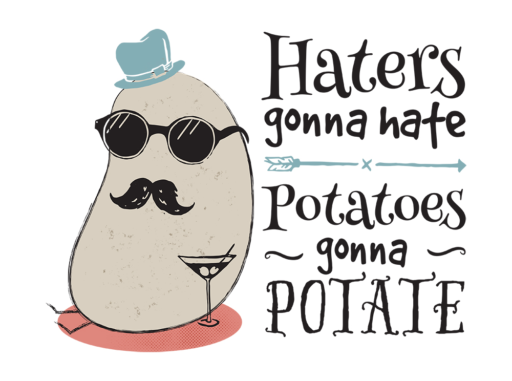 Haters gonna gate, potatoes gonna potate